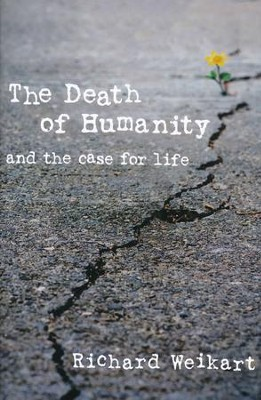Death of Humanity: And the Case for Life  -     By: Richard Weikart