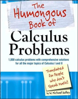 The Humongous Book Of Calculus Problems For People Who Don't Speak Math  -     By: W. Michael Kelley