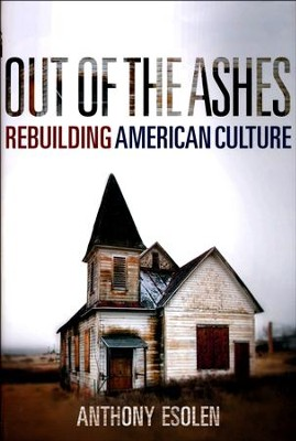 Out of the Ashes: Rebuilding American Culture  -     By: Anthony M. Esolen