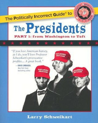 The Politically Incorrect Guide to the Presidents: Part 1 From Washington to Taft  -     By: Larry Schweikart