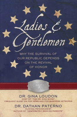 Ladies & Gentlemen: Why the Survival of Our Republic  Depends on the Revival of Honor  -     By: Dr. Gina Loudon, Dr. Dathan Paterno