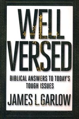 Well Versed: Biblical Answers to Today's Tough Issues   -     By: James Garlow