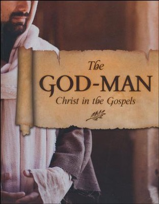 The God-Man: Christ in the Gospels Student Manual   -