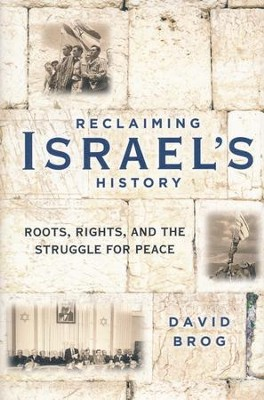Reclaiming Israel's History: Roots: Rights: and the Struggle for Peace  -     By: David Brog