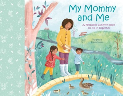 My Mommy and Me: A Keepsake Activity Book to Fill in Together  -     By: Malgosia Piatkowska