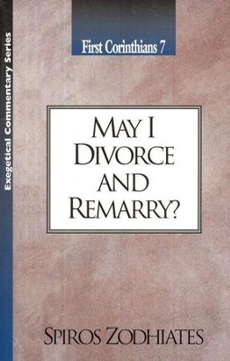 May I Divorce and Remarry? (1 Corinthians 7)   -     By: Spiros Zodhiates