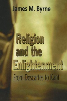 Religion and the Enlightenment: From Descartes to Kant   -     By: James M. Byrne