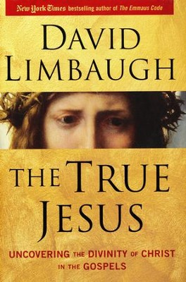 The True Jesus: Uncovering the Divinity of Christ in the Gospels  -     By: David Limbaugh