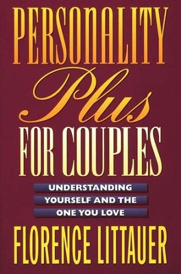 Personality Plus for Couples: Understanding Yourself and the One You Love  -     By: Florence Littauer