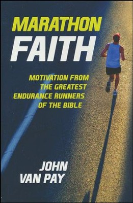 Marathon Faith: Motivation from the Greatest Endurance Runners of the Bible  -     By: John Van Pay