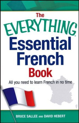 The Everything Essential French Book: All You Need to Learn French in No Time  -     By: Bruce Sallee, David Hebert