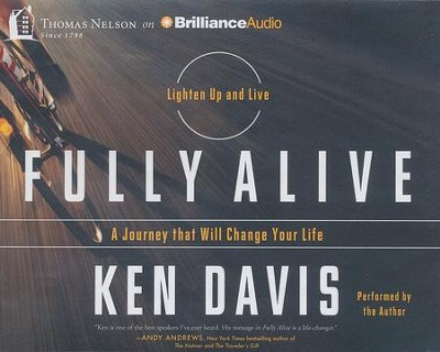 Fully Alive: Lighten Up and Live - A Journey That Will Change Your Life - unabridged audiobook on CD  -     Narrated By: Ken Davis     By: Ken Davis