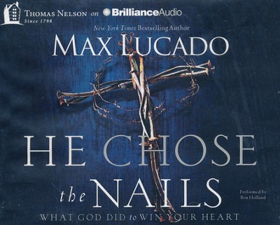 He Chose the Nails: What God Did to Win Your Heart - unabridged audiobook on CD  -     By: Max Lucado