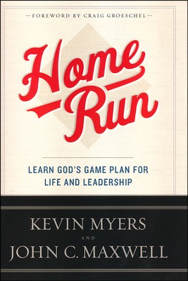 Home Run: Learn God's Game Plan for Life and Leadership  -     By: Kevin Myers, John C. Maxwell, Charlie Wetzel