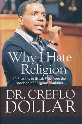 Why I Hate Religion: 10 Reasons to Break Free from the  Bondage of Religious Tradition  -     By: Creflo Dollar