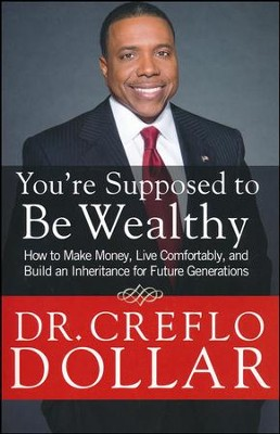 You're Supposed To Be Wealthy: How To Make Money, Live Comfortably, And Build An Inheritance for Future Generations  -     By: Creflo Dollar