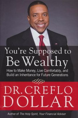 You're Supposed To Be Wealthy: How To Make Money, Live Comfortably, And Build an Inheritance for Future Generations  -     By: Dr. Creflo A. Dollar