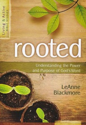 Rooted: Understanding the Purpose and Power of God's Word  -     By: LeAnne Blackmore