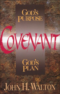 Covenant: God's Purpose, God's Plan  -     By: John H. Walton