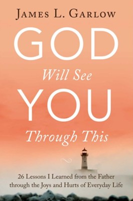God Will See You Through This: 27 Things I Learned Through the Joys and Hurts of Life  -     By: James L. Garlow