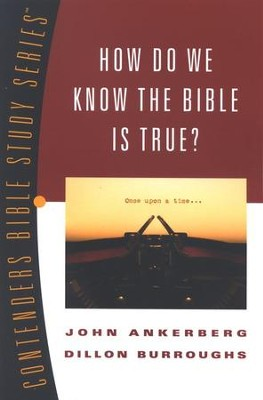 How Do We Know the Bible Is True? Contenders Bible Study Series  -     By: John Ankerberg, Dillon Burroughs