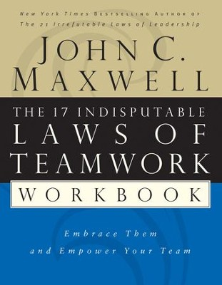 The 17 Indisputable Laws of Teamwork Workbook: Embrace Them and Empower Your Team - eBook  -     By: John C. Maxwell