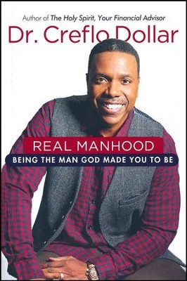 Real Manhood: Being the Man God Made You to Be   -     By: Dr. Creflo A. Dollar