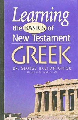 Learning the Basics of New Testament Greek   -     By: Dr. George Hadjiantoniou