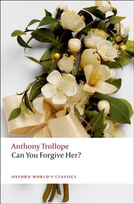 Can You Forgive Her?  -     By: Anthony Trollope
