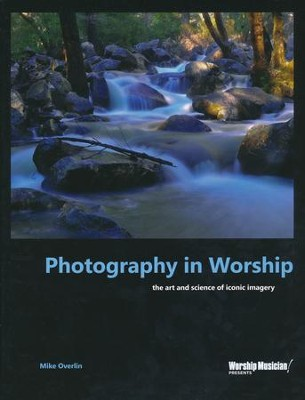 Photography In Worship-The Art and Science of Iconic Imagery  -