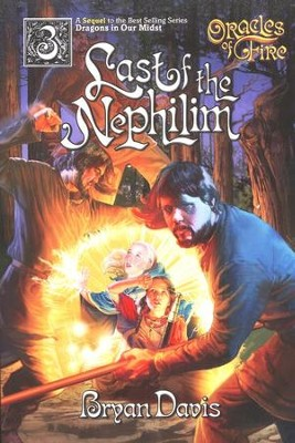 Last of the Nephilim, Oracles of Fire Series #3   -     By: Bryan Davis