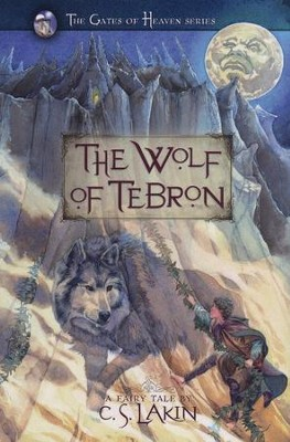 The Wolf of Tebron, Gates of Heaven Series #1   -     By: C.S. Lakin