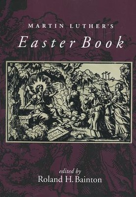 Martin Luther's Easter Book   -     Edited By: Roland H. Bainton     By: Martin Luther