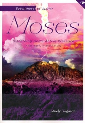 Eyewitness to Glory: Moses: Discerning God's Active Presence  -     By: Mindy Ferguson