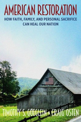 American Restoration: How Faith, Family, and Personal Sacrifice Can Heal Our Nation  -     By: Timothy S. Goeglein