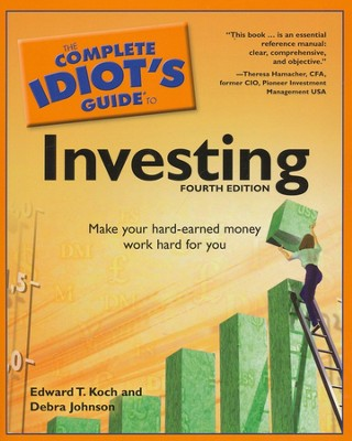 The Complete Idiot's Guide to Investing, 4th Edition  -     By: Edward T. Koch, Debra Johnson