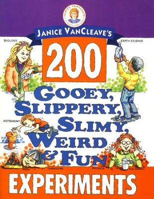 200 Gooey, Slippery, Slimy, Weird & Fun Experiments   -     By: Janice VanCleave