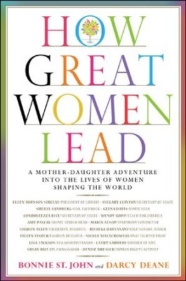 How Great Women Lead: A Mother-Daughter Adventure Into The Lives Of Women Shaping The World  -     By: Bonnie St John