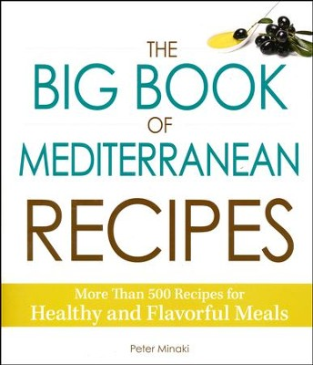 The Big Book of Mediterranean Recipes: More Than 500 Recipes for Healthy and Flavorful Meals  -     By: Peter Minaki