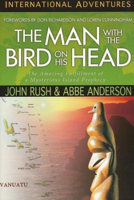 The Man with the Bird on His Head   -     By: John Rush, Abbe Anderson, Loren Cunningham