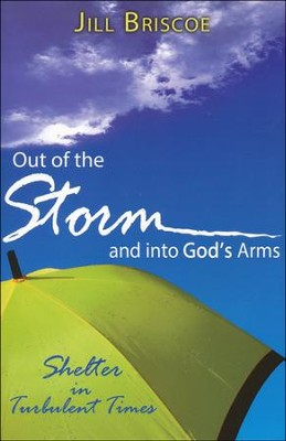 Out of the Storm and Into God's Arms  -     By: Jill Briscoe