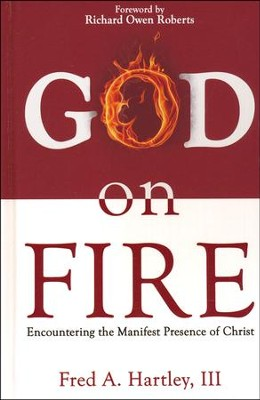 God On Fire: Encountering the Manifest Presence of Christ  -     By: Fred A. Hartley III