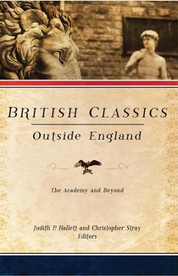 British Classics Outside England: The Academy and Beyond  -     By: Judith P. Hallett