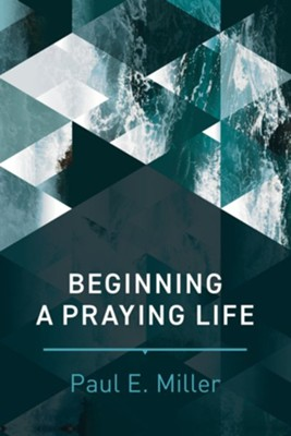 Beginning a Praying Life  -     By: Paul E. Miller