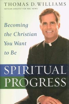Spiritual Progress: Becoming the Christian You Want to Be  -     By: Thomas D. Williams