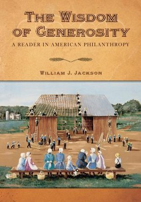 The Wisdom of Generosity: A Reader in American PhilanthropyNew Edition  -     Edited By: William J. Jackson     By: William J. Jackson(ED.)