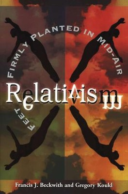 Relativism: Feet Firmly Planted in Mid-Air   -     By: Francis J. Beckwith, Gregory Koukl