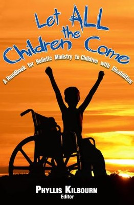 Let All the Children Come: A Handbook for Holistic Ministry to Children with Disabilities  -