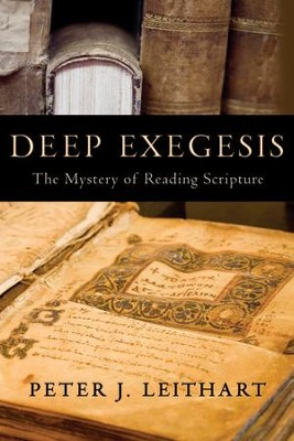 Deep Exegesis: The Mystery of Reading Scripture  -     By: Peter J. Leithart