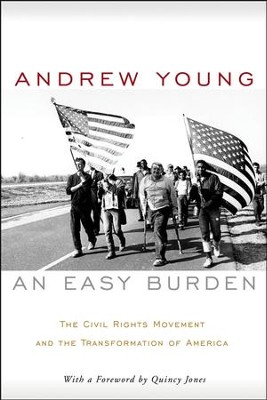 An Easy Burden: The Civil Rights Movement and the Transformation of America  -     By: Andrew Young